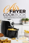 Air Fryer Cookbook: Easy, Quick and Affordable Air Fryer Recipes to Fry, Bake and Roast all the Best Dishes for Your Family and Friends Cover Image