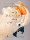 My Parrot, My Friend: An Owner's Guide to Parrot Behavior Cover Image