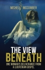 The View Beneath: One Woman's Deliverance from the Luciferian Gospel Cover Image