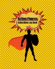 Action Figures Collectibles Log Book: Collectors, List & Keep Track of Your Toy Action Figures Collection Cover Image