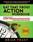 Eat That Frog! Action Workbook: 21 Great Ways to Stop Procrastinating and Get More Done in Less Time Cover Image