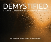 Demystified: Steam & Combi Oven Recipes for Home Cooks Cover Image