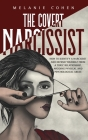 The Covert Narcissist: How To Identify A Narcissist And Defend Yourself From A Toxic Relationship, Avoiding Physical And Psychological Abuse. Cover Image