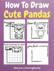 How To Draw Cute Pandas: A Step-by-Step Drawing and Activity Book for Kids to Learn to Draw Cute Pandas Cover Image