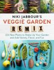 Niki Jabbour's Veggie Garden Remix: 224 New Plants to Shake Up Your Garden and Add Variety, Flavor, and Fun Cover Image