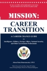 Mission: Career Transition: A Career Change Guide for Intelligence, Military, Foreign Affairs, National Security, and Other Gov Cover Image