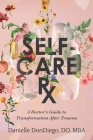 Self-Care Rx: A Doctor's Guide to Transformation After Trauma Cover Image