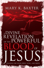 A Divine Revelation of the Powerful Blood of Jesus: Healing for Your Spirit, Soul, and Body Cover Image