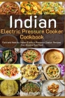 Indian Electric Pressure Cooker Cookbook: Fast and Healthy Indian Electric Pressure Cooker Recipes that Anyone Can Cook Cover Image