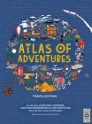 Atlas of Adventures: Travel Edition: A collection of NATURAL WONDERS, EXCITING EXPERIENCES and FUN FESTIVITIES from the four corners of the globe Cover Image