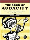 The Book of Audacity: Record, Edit, Mix, and Master with the Free Audio Editor Cover Image