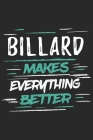 Billard Makes Everything Better: Funny Cool Billard Journal - Notebook - Workbook Diary - Planner-6x9 - 120 Dot Grid Pages With An Awesome Comic Quote Cover Image