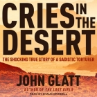 Cries in the Desert: The Shocking True Story of a Sadistic Torturer Cover Image