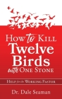 How to Kill Twelve Birds with One Stone: Help for the Working Pastor Cover Image