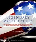 Legendary Motorcycles: The Stories and Bikes Made Famous by Elvis;  Peter Fonda;  Kenny Roberts and Other Motorcycling Greats Cover Image