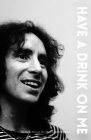 Bon Scott Have a Drink on Me: The Inside Story of Ac/DC's Troubled Frontman Cover Image
