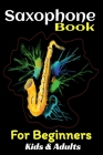 Saxophone Book For Beginners Kids And Adults: Teach Yourself to Play Saxophone No School, No Teacher, Save Your Effort, Learning Saxophone For Beginne Cover Image