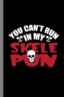 You Can't Run In My Skelepun: Spooky Skeleton Halloween Party Scary Hallows Eve All Saint's Day Celebration Gift For Celebrant And Trick Or Treat (6 Cover Image