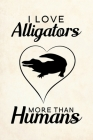 I love Alligators more than humans: Blank Lined Journal Notebook, 6