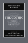 The Cambridge History of the Gothic: Volume 1, Gothic in the Long Eighteenth Century Cover Image