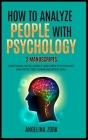 How to Analyze People with Psychology: 2 Manuscripts: Emotional Intelligence and Dark Psychology and Effective Communication Skill Cover Image