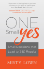 One Small Yes: Small Decisions That Lead to Big Results Cover Image