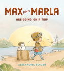 Max and Marla Are Going on a Trip Cover Image