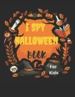 I Spy Halloween Book For Kids: I spy Halloween book for kindergarten and Preschoolers - Activity Book with Spooky Scary Things & Other Cute - Alphabe Cover Image