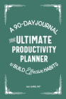 The Ultimate Productivity Planner: A 90-Day Journal to Build Effective Habits Cover Image