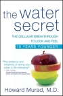 The Water Secret: The Cellular Breakthrough to Look and Feel 10 Years Younger Cover Image
