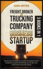 Freight Broker and Trucking Company Business Startup: Find out How to Become a Successful Entrepreneur with a Comprehensive Guide That Will Help You A Cover Image
