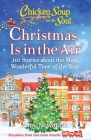 Chicken Soup for the Soul: Christmas Is in the Air: 101 Stories about the Most Wonderful Time of the Year Cover Image