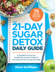 The 21-Day Sugar Detox Daily Guide: A Simplified, Day-By Day Handbook & Journal to Help You Bust Sugar & Carb Cravings Naturally Cover Image