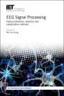 Eeg Signal Processing: Feature Extraction, Selection and Classification Methods Cover Image