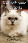 I'm Not Your Therapist Notebook: - Fluffy Cream-White Ragdoll - Funny Cat Saying 6x9 Inches 120 Pages With Kitten Illustrations On Each Page For Felin Cover Image