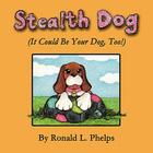 Stealth Dog (It Could Be Your Dog, Too!) Cover Image