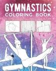 Gymnastics Coloring Book: Acrobatic Sport Gymnasts In Action Cover Image
