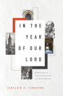 In the Year of Our Lord: Reflections on Twenty Centuries of Church History Cover Image