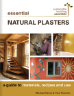 Essential Natural Plasters: A Guide to Materials, Recipes, and Use (Sustainable Building Essentials #7) Cover Image