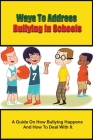 Ways To Address Bullying In Schools: A Guide On How Bullying Happens And How To Deal With It: How To Deal With Bullying In The Classroom Cover Image