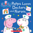 Peppa Loves Doctors and Nurses (Peppa Pig) (Media tie-in) Cover Image