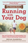 The Ultimate Guide to Running with Your Dog: Tips and Techniques for Understanding Your Canine's Fitness and Running Temperament Cover Image