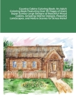 Country Cabins Coloring Book: An Adult Coloring Book Featuring Over 30 Pages of Giant Super Jumbo Large Designs of Beautiful Wood Cabins, Amazing In Cover Image