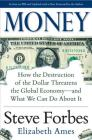 Money: How the Destruction of the Dollar Threatens the Global Economy - And What We Can Do about It Cover Image