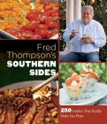 Fred Thompson's Southern Sides: 250 Dishes That Really Make the Plate Cover Image
