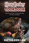 Slow Cooker Cookbook: Delicious Slow Cooker Recipes for the Crockpot Cover Image