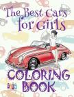 The Best Cars for Girls Coloring Book: ✌ Coloring Book 5 Year Old ✎ Coloring Book 8 Year Old ✎ Coloring Book 2018 ✍ Cars Adult Cover Image