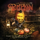 The Peculiar Book of Pumpkin Poetry: Pumpkin Carvings and Poetry by Brandy Davis Cover Image