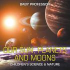 Our Sun, Planets and Moons - Children's Science & Nature Cover Image