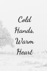 Cold Hands, Warm Heart: Cute Notebook With Lovely Quote Perfect For Gifts 6x9 Cover Image